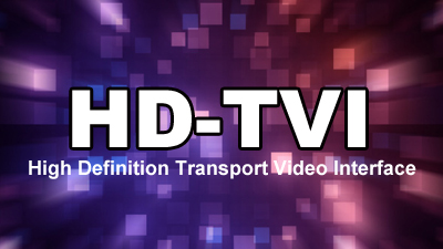 HD-TVI - High Definition Transport Video Interface